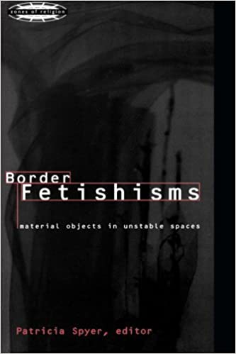 Book Border Fetishisms: Material Objects in Unstable Spaces (Zones of Religion) (1997-11-22)