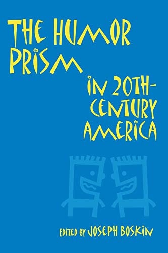 The Humor Prism in 20th Century American Society (Humor in Life and Letters)