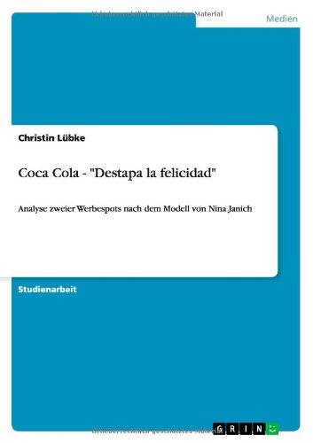 Coca Cola - Destapa la felicidad: Analyse zweier Werbespots nach dem Modell von Nina Janich Taschenbuch – 25. August 2011 Christin Lübke GRIN Verlag 3640991907 Kommunikationswissenschaften
