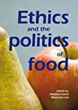 img - for Ethics And The Politics Of Food: Preprints of the 6th Congress of the European Society for Agricultural and Food Ethics: EurSAFE 2006 Olso, Norway, June 22-24, 2006 book / textbook / text book