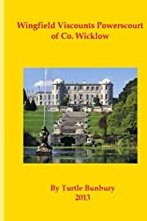 Wingfield Viscounts Powerscourt of Co. Wicklow (The Gentry & Aristocracy of Co. Wicklow) (Volume 3)