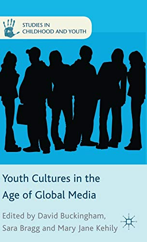 Youth Cultures in the Age of Global Media (Studies in Childhood and Youth) (Youth Cultures In The Age Of Global Media)