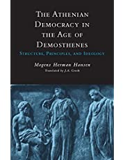 The Athenian Democracy in the Age of Demosthenes: Structure, Principles, and Ideology