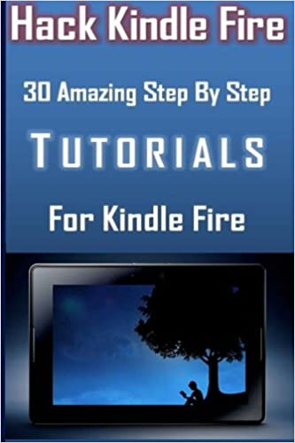 Hack Kindle Fire 30 Amazing Step By Step Tutorials For