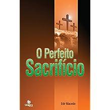 O Perfeito Sacrifício: O significado espiritual do dízimo e das ofertas
