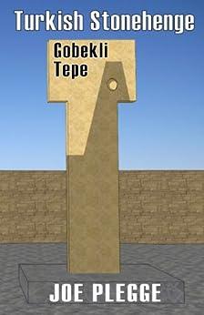 Turkish Stonehenge: Gobekli Tepe (English Edition) de [Plegge, Joe]