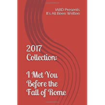 2017 Collection: I Met You Before the Fall of Rome: IABD Presents It's All Been Written