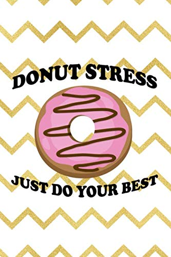Donut Stress Just Do Your Best: Blank Lined Notebook Journal Diary Composition Notepad 120 Pages 6x9 Paperback ( Donut )