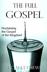 The Full Gospel: Reclaiming the Gospel of the Kingdom