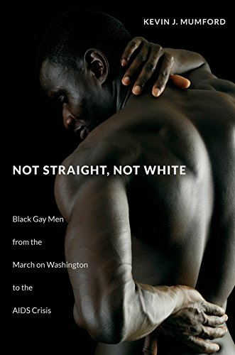 Search : Not Straight, Not White: Black Gay Men from the March on Washington to the AIDS Crisis (The John Hope Franklin Series in African American History and Culture)