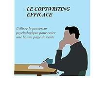 LE COPYWRITING EFFICACE: Utiliser le processus psychologique pour créer une bonne page de vente (French Edition)