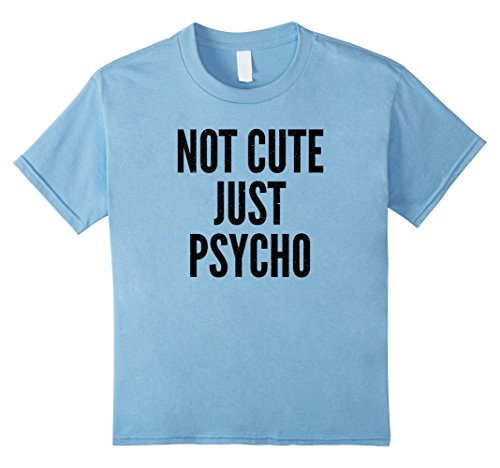Kids NOT CUTE JUST PSYCHO Sarcastic Trendy Funny T-shirt 8 Baby Blue