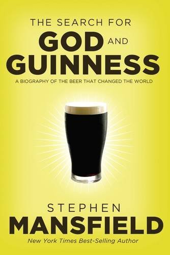 The Search for God and Guinness: A Biography of the Beer that Changed the World by Stephen Mansfield