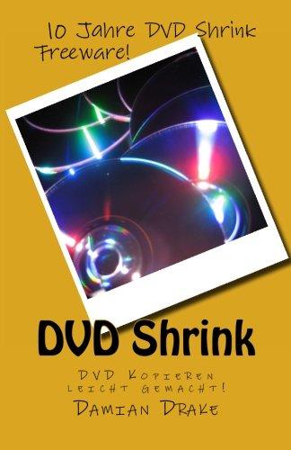 DVD Shrink: DVD Kopieren leicht gemacht! (German Edition)