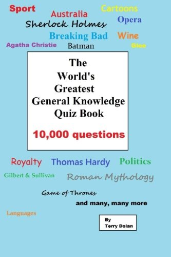 The World's Greatest General Knowledge Quiz Book: 10,000 questions (Quiz Questions And Answers For School Students)
