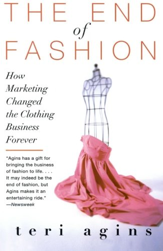 The End of Fashion: How Marketing Changed the Clothing Business Forever [Teri Agins] (Tapa Blanda)