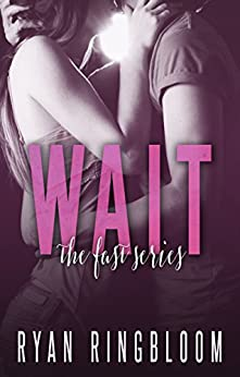 WAIT (Fast Series Book 2) by [Ringbloom, Ryan]