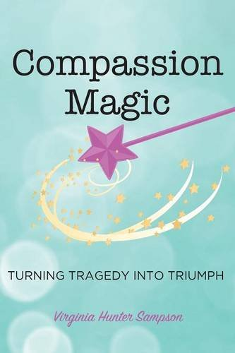 Download Compassion Magic: Turning Tragedy into Triumph ebook