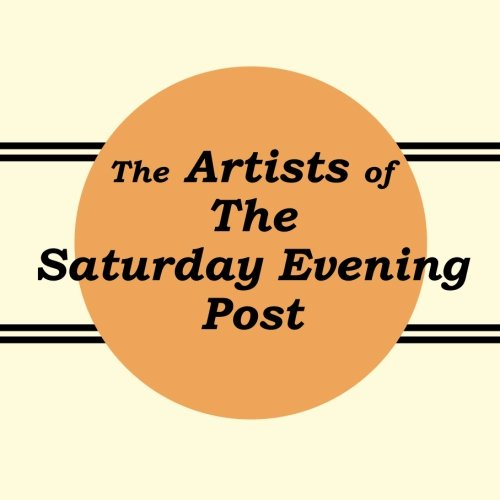 Saturday Evening Post Artist (The Artists of the Saturday Evening Post)