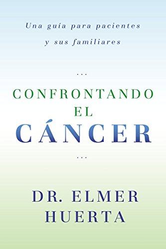 Confrontando El Cancer: Una Guia Complete Para Pacientes Y Sus Familiares (Spanish Edition)