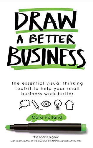Draw a Better Business: The essential visual thinking toolkit to help your small business work better (English Edition)