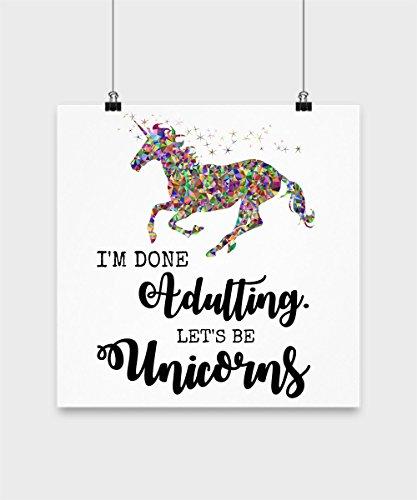Unicorn Poster - I'm Done Adulting - Let's Be Unicorns - Funny Unicorn Gift