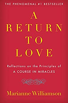 A Return to Love: Reflections on the Principles of A Course in Miracles by [Williamson, Marianne]
