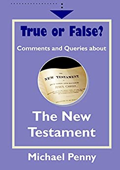 True or False? Comments and Queries about The New Testament by [Penny, Michael]