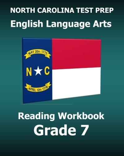 NORTH CAROLINA TEST PREP English Language Arts Reading Workbook Grade 7: Preparation for the READY ELA/Reading Assessments