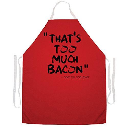Attitude Aprons Fully Adjustable That's Too Much Bacon -Said No One Ever (Ever Aprons)