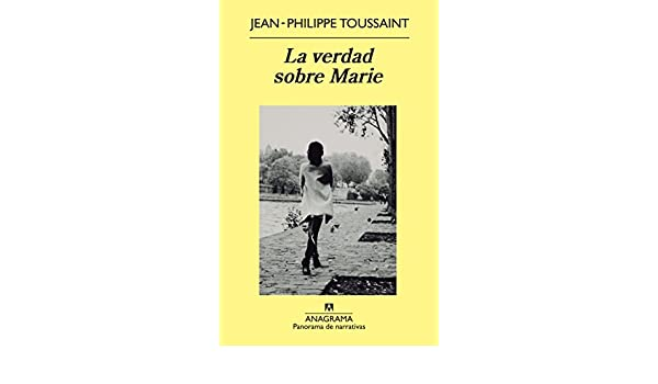 La verdad sobre Marie (Spanish Edition): Jean-Philippe Toussaint: 9788433978417: Amazon.com: Books