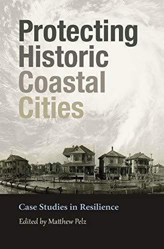 Protecting Historic Coastal Cities: Case Studies in Resilience (Gulf Coast Books, sponsored by Texas A&M University-Corpus Christi Book 34) por Matthew Pelz,John B. Anderson,A.D. (Nikki) Brand,Dwayne Jones,Baukje Bee Kothuis,Debbie McNulty,Bruce Mowry,Hal Needham,Claudette Hanks Reichel,Jodi Wright-Gidley