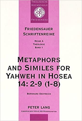 Metaphors And Similes For Yahweh In Hosea 142 9 1 8 A Study Of Hoseanic Pictorial Language Friedensauer Schriftenreihe Paperback July 1998