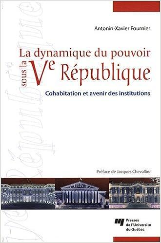 Lire en ligne La dynamique du pouvoir sous la Ve République : Cohabitation et avenir des institutions epub, pdf