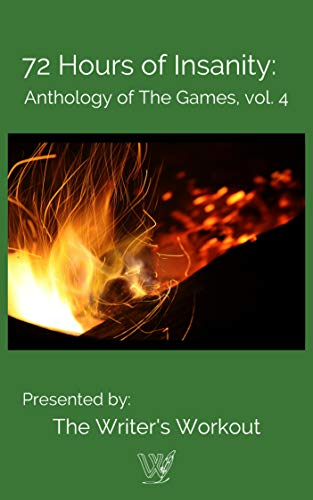 72 Hours of Insanity: Anthology of the Games Volume IV by [Workout, Writers]