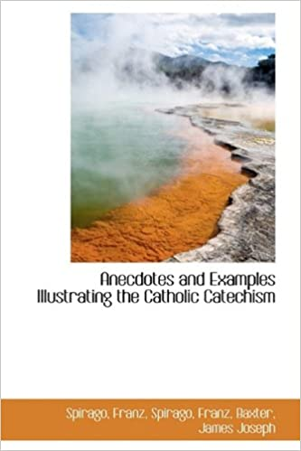 Anecdotes And Examples Illustrating The Catholic Catechism Spirago Franz 9781113185976 Amazon Books