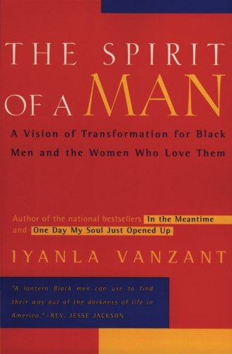 Search : The Spirit of a Man: A Vision of Transformation for Black Men and the Women Who Love Them