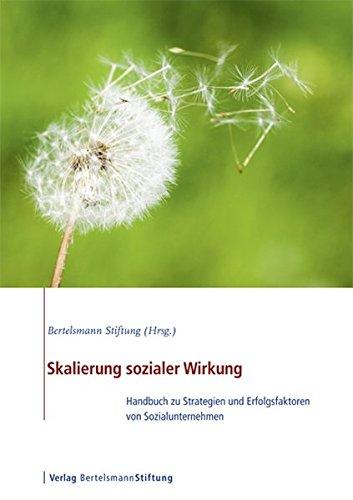 Skalierung sozialer Wirkung: Handbuch zu Strategien und Erfolgsfaktoren von Sozialunternehmen Taschenbuch – 1. April 2013 Bertelsmann Stiftung Verlag Bertelsmann Stiftung 3867935114 Sozialarbeit