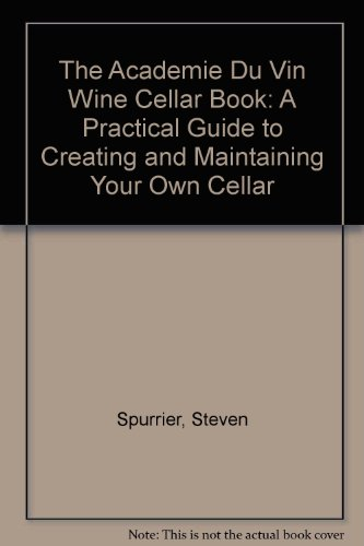 The Academie Du Vin Wine Cellar Book: A Practical Guide to Creating and Maintaining Your Own Cellar by Steven Spurrier