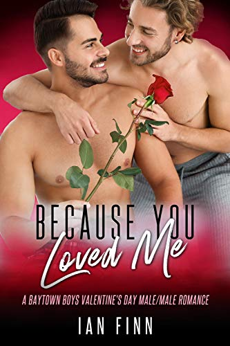 Because You Loved Me: A Baytown Boys Valentine's Day Male/Male Romance by [Finn, Ian]