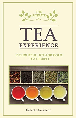 The Ultimate Tea Experience: Delightful Hot and Cold Tea Recipes, Bubble Milk Tea, Iced Tea, Infused Tea Recipes by [Jarabese, Celeste]
