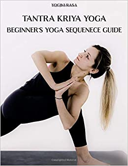 Tantra Kriya Yoga: Beginners Yoga Sequenece Guide Yoga for ...