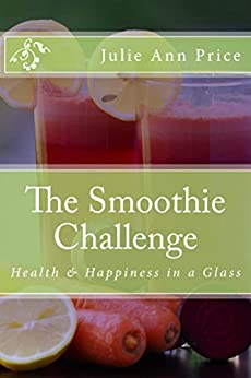 The Smoothie Challenge: Drink Your Way To Improved Your Health and Weight Loss (Life Design Journal Series Book 10) by [Price, Julie Ann]