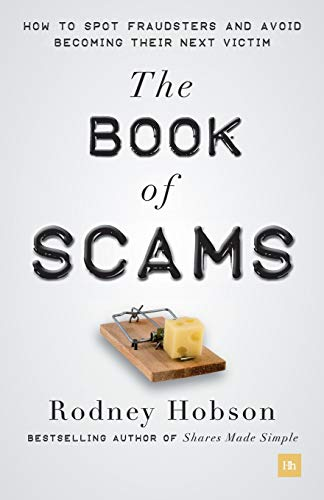 The Book of Scams: How to Spot Fraudsters and Avoid Becoming the Next Victim Rodney Hobson