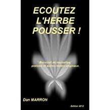 ECOUTEZ L'HERBE POUSSER (French Edition)