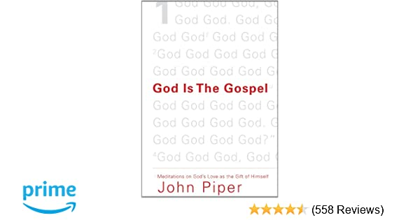 god is the gospel meditations on god s love as the gift of himself rh amazon com
