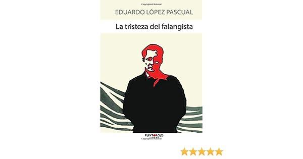La tristeza del falangista: Amazon.es: López, Eduardo: Libros