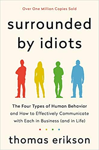 Surrounded by Idiots: The Four Types of Human Behavior and How to  Effectively Communicate with Each in Business (and in Life): Erikson,  Thomas: 9781250179944: Amazon.com: Books