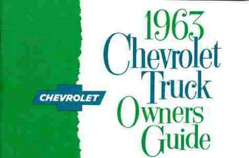 1963 CHEVROLET TRUCK & PICKUP OWNERS INSTRUCTION & OPERATING MANUAL - panel, platform, Suburban, Fleetside, l½-ton, ¾-ton, 1-ton, 1 ½-ton, 2-ton, 2 ½-ton, 4x4, Step-Van, Low Cab Forward, Forward Control,Tilt Cab, Tandem, Bus