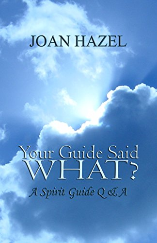 Your Guide Said What?: A Spirit Guide Q & A